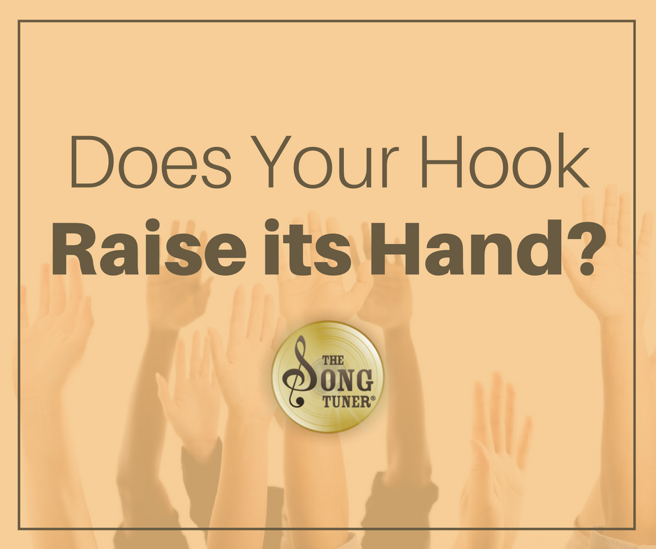 Does your hook Raise its hand? If not, your song may never make it out of the CD case and into a publisher's or a producer's CD player.