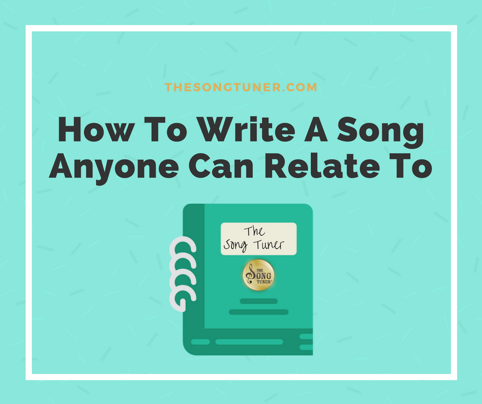 How To Write A Song Anyone Can Relate To - The SongTuner